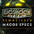 Do not be constrained: system requirements for BioShock Remastered on macOS