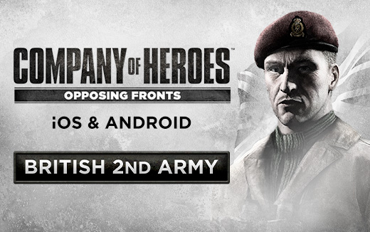 Company of Heroes: Opposing Fronts for iOS & Android – Commanding the British 2nd Army
