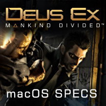 Deus Ex: Mankind Divided requirements unlocked for macOS
