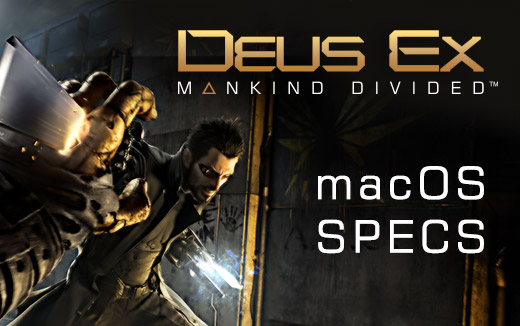 Revelados los requisitos de Deus Ex: Mankind Divided para macOS