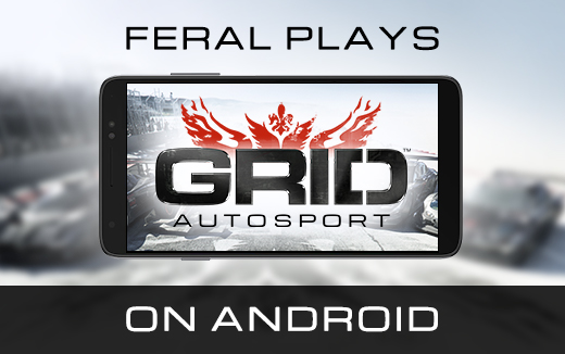 Leading the pack — Feral plays GRID Autosport on Android