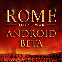 The Battle of the Beta — Try ROME: Total War on Android