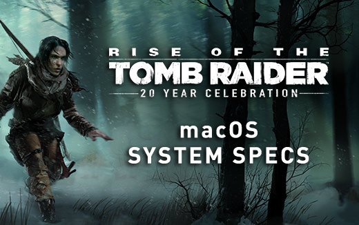 macOS specs for Rise of the Tomb Raider unearthed!