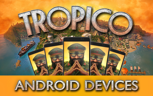 Supported devices divulged for Tropico on Android