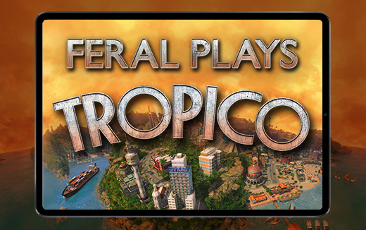Our island, our way! Feral plays Tropico on iPad