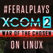New Heroes rise to Earth's defence — #FeralPlays XCOM® 2: War of the Chosen on Linux